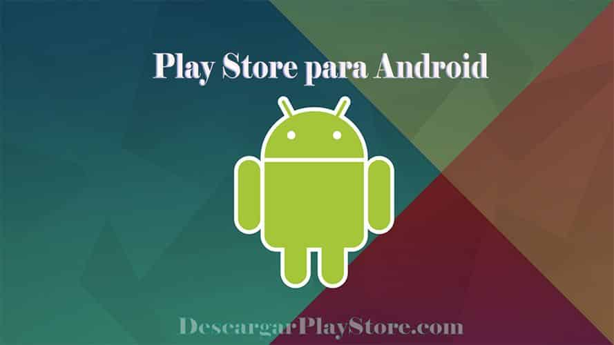 Descargar Play Store para tus dispositivos Android